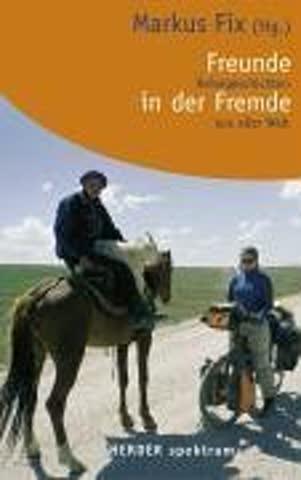 Freunde in der Fremde. Reisegeschichten aus aller Welt