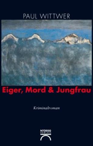 Eiger, Mord & Jungfrau: Kriminalroman