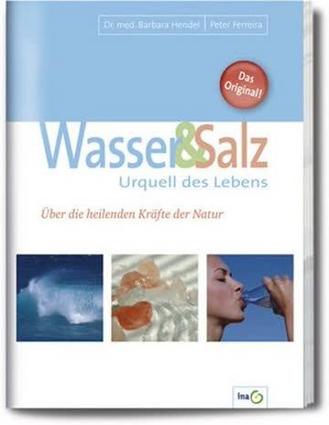 Wasser und Salz. Urquell des Lebens. Über die heilenden Kräfte der Natur