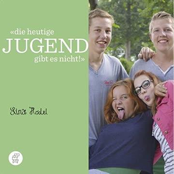 Die heutige Jugend gibt es nicht!: Tipps für Erwachsene von Lina Hodel