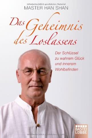 Das Geheimnis des Loslassens: Der Schlüssel zu wahrem Glück und innerem Wohlbefinden (Lübbe Sachbuch)
