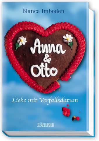 Anna & Otto - Liebe mit Verfallsdatum