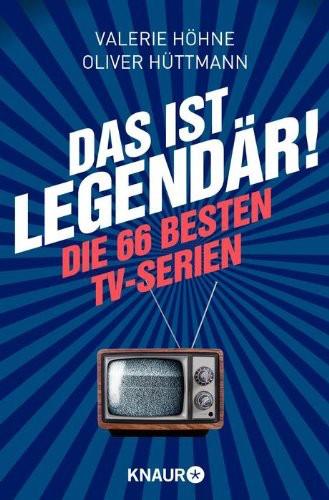 Das ist ... legendär!: Die 66 besten TV-Serien