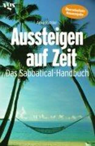 Aussteigen auf Zeit. Das Sabbatical- Handbuch.