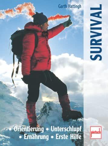 Survival: Orientierung - Unterschlupf - Ernährung - Erste Hilfe
