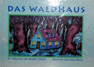 Das Waldhaus - Ein Märchen der Brüder Grimm