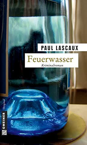Feuerwasser: Müllers dritter Fall (Kriminalromane im GMEINER-Verlag)