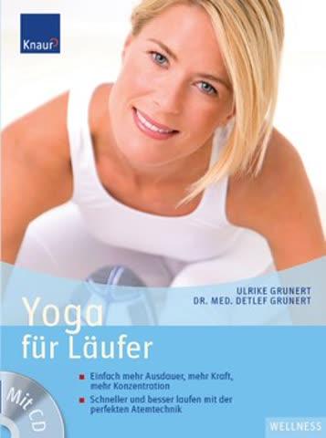 Yoga Für Läufer - Einfach Mehr Ausdauer, Mehr Kraft, Mehr Konzentration - Schneller Und Besser Laufe