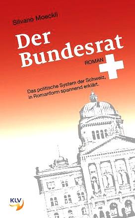 Der Bundesrat: Das politische System der Schweiz, in Romanform spannend erklärt