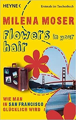 Flowers In Your Hair - Wie man in San Francisco glücklich wird