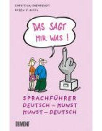 Das Sagt Mir Was! - Sprachführer Deutsch-Kunst, Kunst-Deutsch