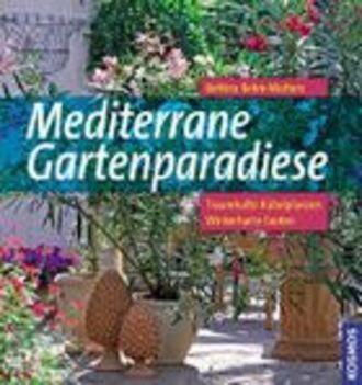 Mediterrane Gartenparadiese - Traumhafte Kübelpflanzen, Winterharte Exoten