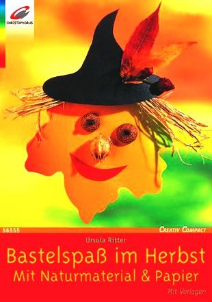 Bastelspass im Herbst: Mit Naturmaterial und Papier. Mit Vorlagen