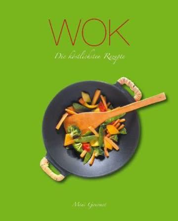 Wok: Die köstlichsten Rezepte