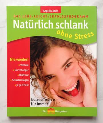 Natürlich Schlank Ohne Stress - Das Lebe-Leicht-Erfolgsprogramm. Nie Wieder! Verbote - Durchhänger -