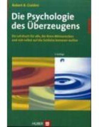 Die Psychologie Des Überzeugens - Ein Lehrbuch Für Alle, Die Ihren Mitmenschen Und Sich Selbst Auf D