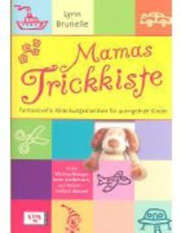 Mamas Trickkiste - Fantasievolle Ablenkungsmanöver Für Quengelnde Kinder