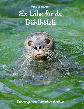 Es Läbe Für Ds Dählhölzli - Erinnerige Vom Tierparkinschpäkter