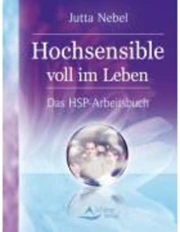Hochsensible voll im Leben Das HSP-Arbeitsbuch