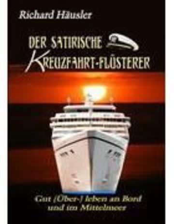 Der Satirische Kreuzfahrt-Flüsterer - Gut (Über-) Leben An Bord Und im Mittelmeer
