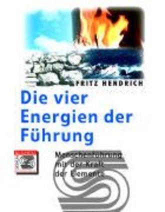 Die Vier Energien Des Führens - Menschenführung Mit Der Kraft Der Elemente