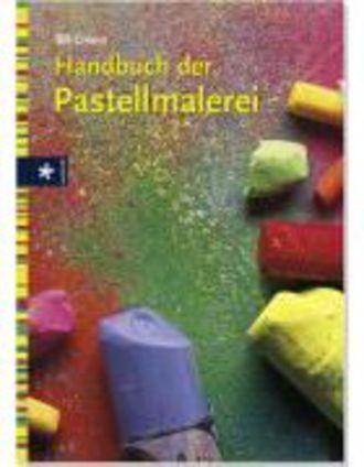 Handbuch Der Pastellmalerei - Für Anfänger Und Fortgeschrittene