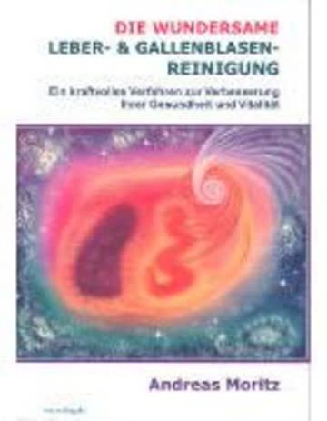 Die Wundersame Leber- Und Gallenblasenreinigung - Ein Kraftvolles Verfahren Zur Verbesserung Ihrer G