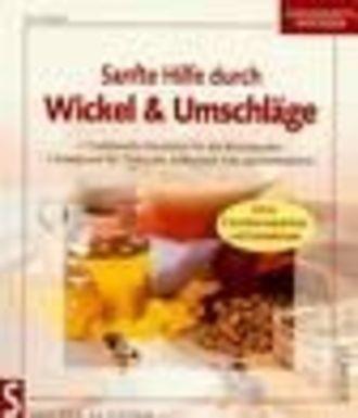 Sanfte Hilfe durch Wickel & Umschläge