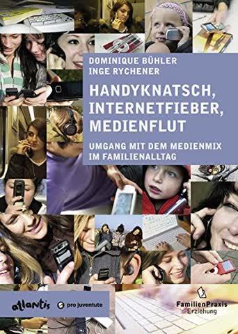 Handyknatsch, Internetfieber, Medienflut: Umgang mit dem Medienmix im Familienalltag