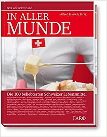 In Aller Munde - Best Of Switzerland. Die 100 Beliebtesten Schweizer Lebensmittel