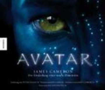 Avatar. James Cameron - Die Entdeckung einer neuen Dimension. Das Buch zum Film