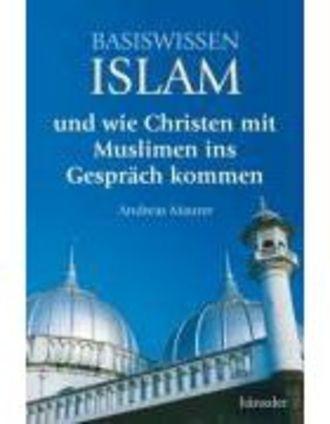 Basiswissen Islam - Wie Christen Mit Muslimen Ins Gespräch Kommen