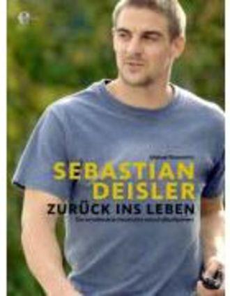 Sebastian Deisler - Zurück Ins Leben - Die Geschichte Eines Fussballspielers
