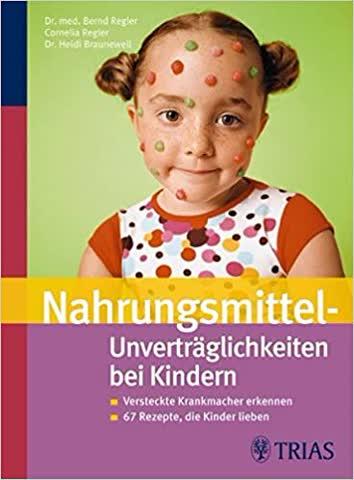 Nahrungsmittelunverträglichkeiten Bei Kindern - Versteckte Krankmacher Erkennen. 67 Rezepte, Die Kin