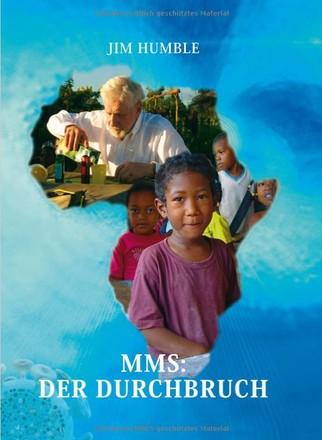 MMS: Der Durchbruch - Ein Einfaches Mineralpräparat Wirkt Wahre Wunder Bei Malaria, Aids Und Vielen