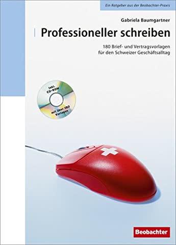 Professioneller Schreiben - 180 Brief- und Vertragsvorlagen für den Schweizer Geschäftsalltag