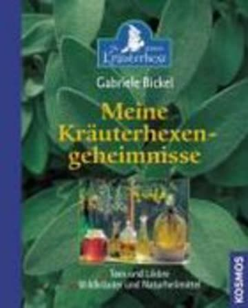 Meine Kräuterhexengeheimnisse - Tees Und Liköre. Wildkräuter Und Naturheilmittel