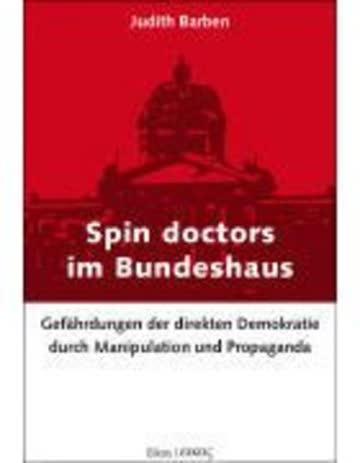 Spin doctors im Bundeshaus: Gefährdungen der direkten Demokratie durch Manipulation und Propaganda
