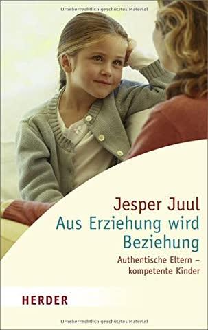 Aus Erziehung wird Beziehung - Authentische Eltern - Kompetente Kinder