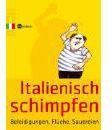 Italienisch Schimpfen - Beleidigungen, Flüche, Sauereien