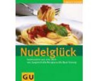 Nudelglück - Nudelvielfalt Aus Aller Welt - Von Spaghetti Alla Bolognese Bis Bami Goreng