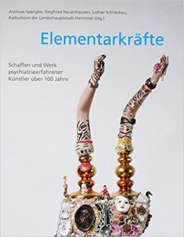 Elementarkräfte - Schaffen Und Werk Psychiatrieerfahrener Künstler