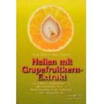 Heilen Mit Grapefruitkern-Extrakt - Das Praktische Gesundheitsbuch Mit Allen Anwendungen Von A-Z. Ne