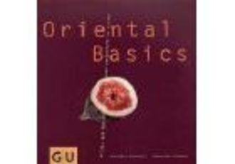 Oriental Basics - Alles Was Man Braucht, Um Zu Hause Zauberhaft Zu Kochen