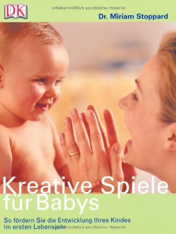 Kreative Spiele für Babys: So fördern Sie die Entwicklung Ihres Kindes im ersten Lebensjahr