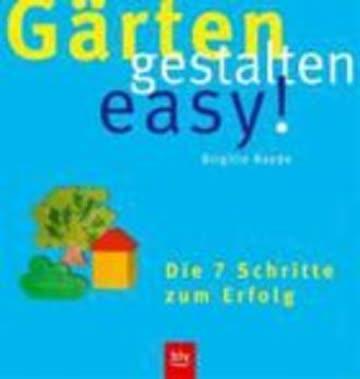 Gärten gestalten easy: Die 7 Schritte zum Erfolg