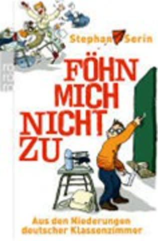Föhn mich nicht zu - Aus den Niederungen deutscher Klassenzimmer