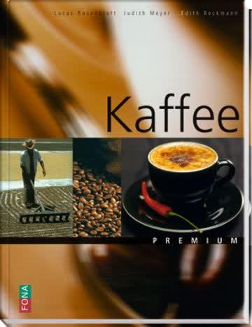 Kaffee - Geschichte - Anbau - Veredelung - Rezepte