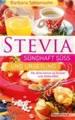 Stevia sündhaft süss und urgesund - Die alternative zu Zucker