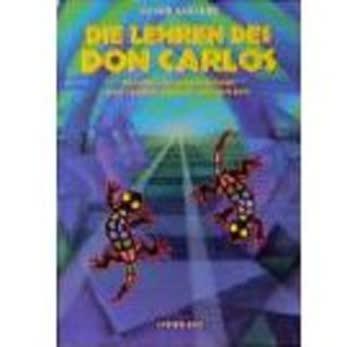 Die Lehren des Don Carlos: Praktische Anwendung der Lehren Carlos Castanedes